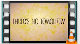 There's no tomorrow?
